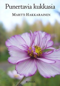 Hakkarainen, Martti - Punertavia kukkasia: Runoja, e-kirja