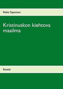 Tapaninen, Pekka - Kristinuskon kiehtova maailma: Esseitä, e-bok