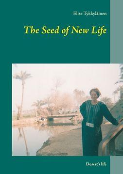 Tykkyläinen, Elise - The Seed of New Life: Desert's life, ebook