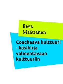 Määttänen, Eeva - Coachaava kulttuuri: Käsikirja valmentavaan kulttuuriin, e-kirja
