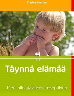 Lumme, Marika - Täynnä elämää: Pieni allergialapsen reseptikirja, e-bok