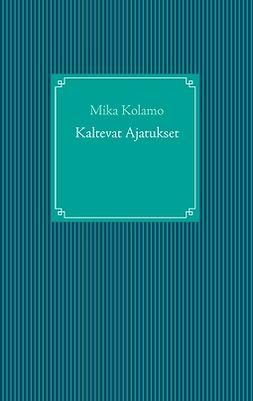 Kolamo, Mika - Kaltevat Ajatukset: Alanimi, ebook