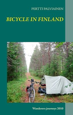 PALVIAINEN, PERTTI - BICYCLE IN FINLAND: Wanderers journeys 2010, e-bok