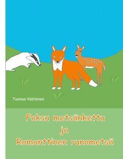 Väätäinen, Tuomas - Foksu metsänkettu ja Romanttinen runometsä, e-bok