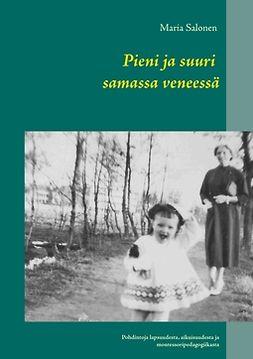 Salonen, Maria - Pieni ja suuri samassa veneessä: Pohdintoja lapsuudesta, aikuisuudesta ja montessoripedagogiikasta, e-bok