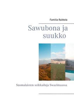 Raittola, Familia - Sawubona ja suukko: Suomalaisten seikkailuja Swazimaassa, ebook