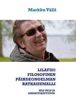 Välli, Markku - LILAFII® FILOSOFINEN PÄIHDEONGELMAN RATKAISUMALLI: Self Help ja ammattikäyttöön, e-kirja
