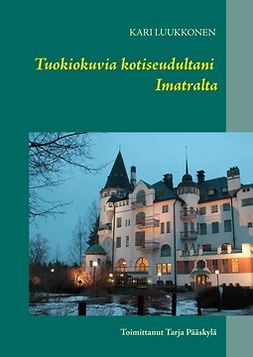 Luukkonen, Kari - Tuokiokuvia kotiseudultani Imatralta, e-kirja