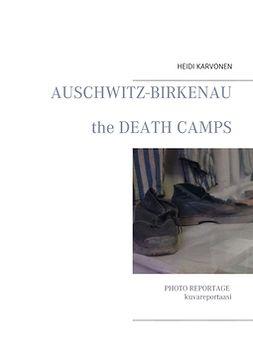 Karvonen, Heidi - Auschwitz Birkenau: The death camps, e-kirja