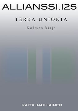 Jauhiainen, Raita - Allianssi.125: Terra Unionia: Kolmas kirja, e-kirja