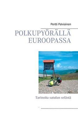 Palviainen, Pertti - Polkupyörällä Euroopassa: Tarinoita satulan selästä, e-kirja