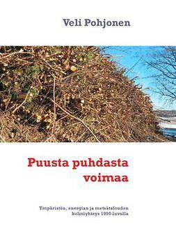 Pohjonen, Veli - Puusta puhdasta voimaa: Ympäristön, energian ja metsätalouden kolmiyhteys 1990-luvulla, ebook