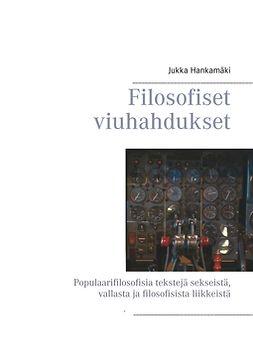 Hankamäki, Jukka - Filosofiset viuhahdukset: Populaarifilosofisia tekstejä sekseistä, vallasta ja filosofisista liikkeistä, e-kirja