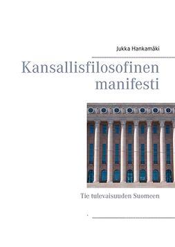 Hankamäki, Jukka - Kansallisfilosofinen manifesti: Tie tulevaisuuden Suomeen, e-kirja