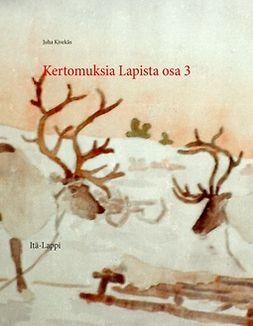 Kivekäs, Juha - Kertomuksia Lapista osa 3: Itä-Lappi, e-kirja