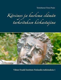 Purjo, Timo (toim.) - Kärsimys ja kuolema elämän tarkoituksen kirkastajina: Viktor Frankl Institute Finlandin tutkimuksia 1, e-kirja