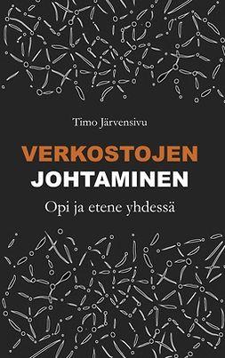 Järvensivu, Timo - Verkostojen johtaminen: Opi ja etene yhdessä, e-kirja