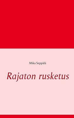 Seppälä, Mika - Rajaton rusketus, e-kirja