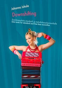 Juhola, Johanna - Downshifting: Soolokappaleita standardi- ja melodiabassoharmonikalle - Solo tunes for standard and free bass accordion, e-kirja