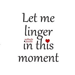 Jussila, Mikaela - Let me linger in this moment, ebook