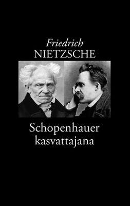 Nietzsche, Friedrich - Schopenhauer kasvattajana, ebook