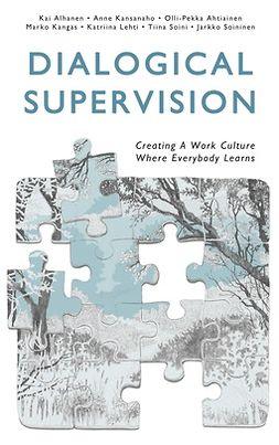 Ahtiainen, Olli-Pekka - Dialogical Supervision: Creating A Work Culture Where Everybody Learns, ebook