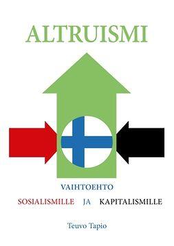 Tapio, Teuvo - Altruismi: Vaihtoehto sosialismille ja kapitalismille, e-kirja