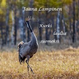 Lampinen, Jaana - Kurki laulaa suomeksi, ebook