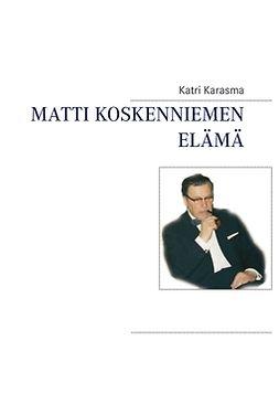 Karasma, Katri - Matti Koskenniemen elämä: Kasvatustieteen jättiläinen, ebook