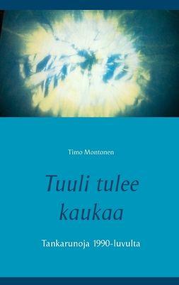 Montonen, Timo - Tuuli tulee kaukaa: Tankarunoja 1990-luvulta, e-kirja