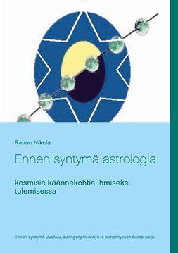 Nikula, Raimo - Ennen syntymä astrologia: kosmisia käännekohtia ihmiseksi tulemisessa, e-kirja
