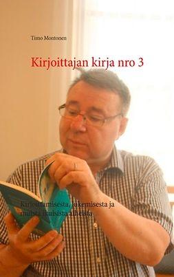 Montonen, Timo - Kirjoittajan kirja nro 3: Kirjoittamisesta, lukemisesta ja muista ikuisista aiheista, e-kirja