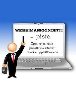 Raespuro, Mikko - Webbimarkkinointi - piste.: Opas kotoa käsin johdettavan internet-bisneksen pyörittämiseen, ebook