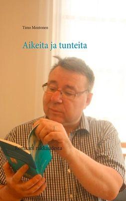 Montonen, Timo - Aikeita ja tunteita: Romaani rakkaudesta, ebook