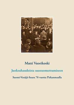 Vuorikoski, Matti - Juoksuhaudoista uussuomettumiseen: Suomi-Venäjä-Seura 70 vuotta Pirkanmaalla, e-bok