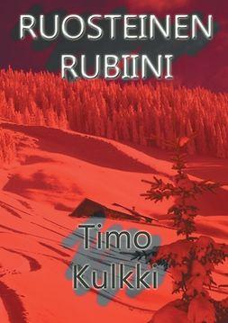 Kulkki, Timo - Ruosteinen Rubiini, e-bok
