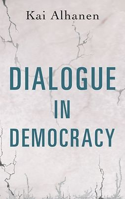 Alhanen, Kai - Dialogue in Democracy, ebook