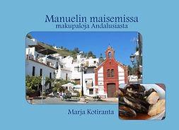 Kotiranta, Marja - Manuelin maisemissa - makupaloja Andalusiasta, e-kirja