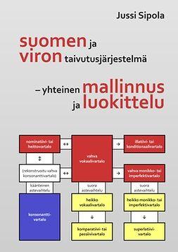 Sipola, Jussi - Suomen ja viron taivutusjärjestelmä – yhteinen mallinnus ja luokittelu, e-kirja