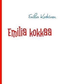 Koskinen, Emilia - Emilia kokkaa: keittokirja, e-kirja