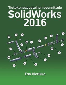 Hietikko, Esa - SolidWorks 2016: Tietokoneavusteinen suunnittelu, ebook