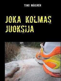 Mäkinen, Timo - Joka kolmas juoksija, e-bok