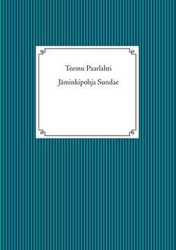 Paarlahti, Teemu - Jäminkipohja Sundae, ebook