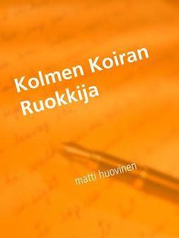 Huovinen, Matti - Kolmen Koiran Ruokkija, ebook