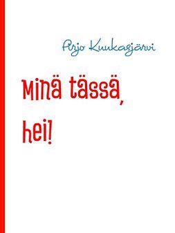 Kuukasjärvi, Pirjo - Minä tässä, hei!: Tunteita ja ajatuksia, e-kirja