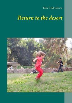 Tykkyläinen, Elise - Return to the desert, ebook