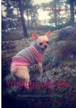 Ruotsalainen, Anitta - Yrttikoira ulkoilee: Nuuskimisia ja luontoaarteita, e-kirja