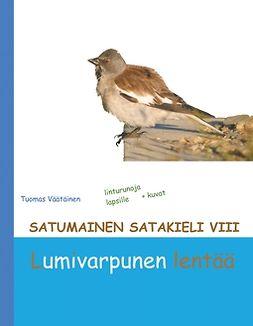 Väätäinen, Tuomas - Satumainen satakieli VIII Lumivarpunen lentää: lastenrunoja, e-bok