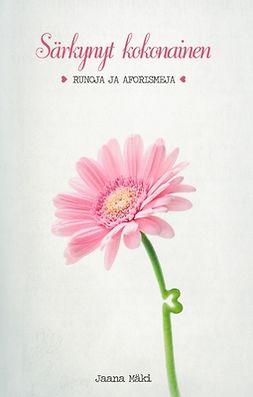 Mäki, Jaana - Särkynyt kokonainen: Runoja ja aforismeja, e-kirja