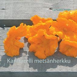 Niskala, Lea Tuulikki - Kanttarelli metsänherkku, e-bok